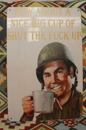 fém kép: How about a nice big cup of shut the fuck up